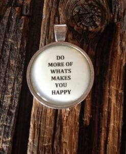 do more of whats makes you happy